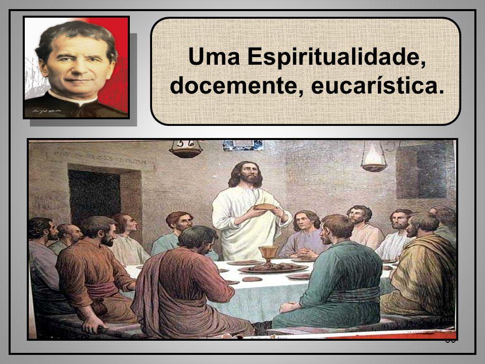 Uma Espiritualidade, docemente, eucarística.