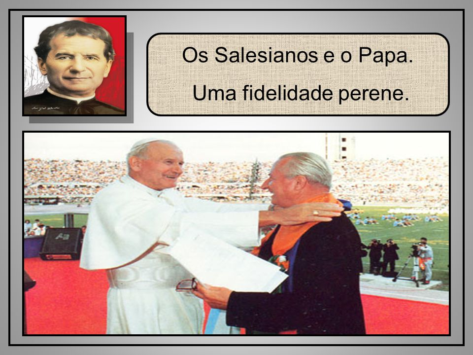 Os Salesianos e o Papa. Uma fidelidade perene.