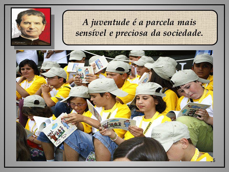 A juventude é a parcela mais sensível e preciosa da sociedade.