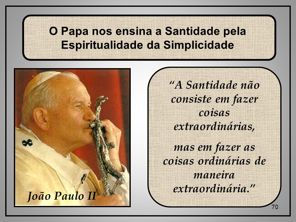 O Papa nos ensina a Santidade pela Espiritualidade da Simplicidade