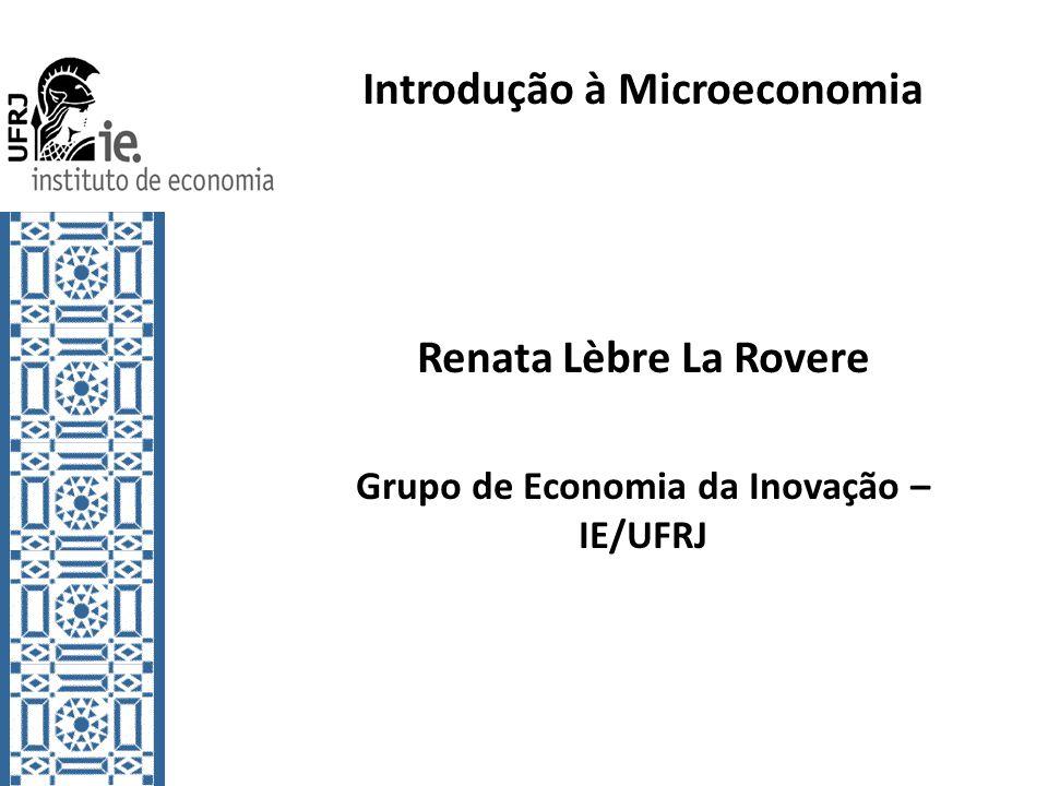 Introdução à Microeconomia Grupo de Economia da Inovação – IE/UFRJ