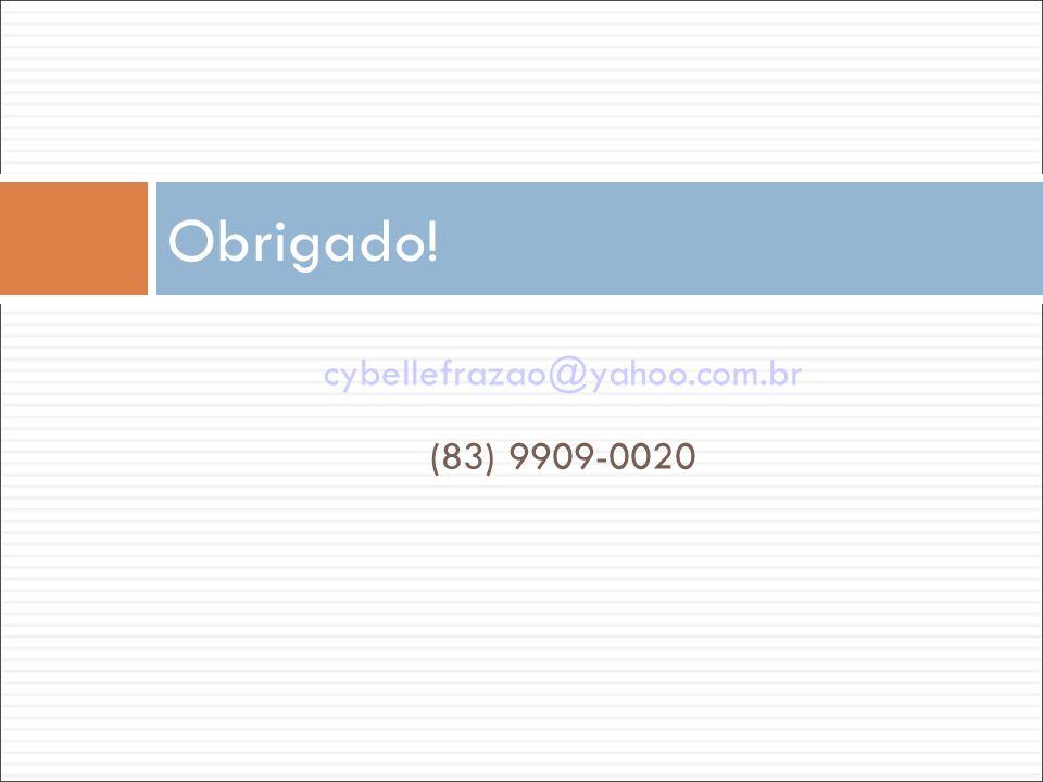 Obrigado! cybellefrazao@yahoo.com.br (83) 9909-0020