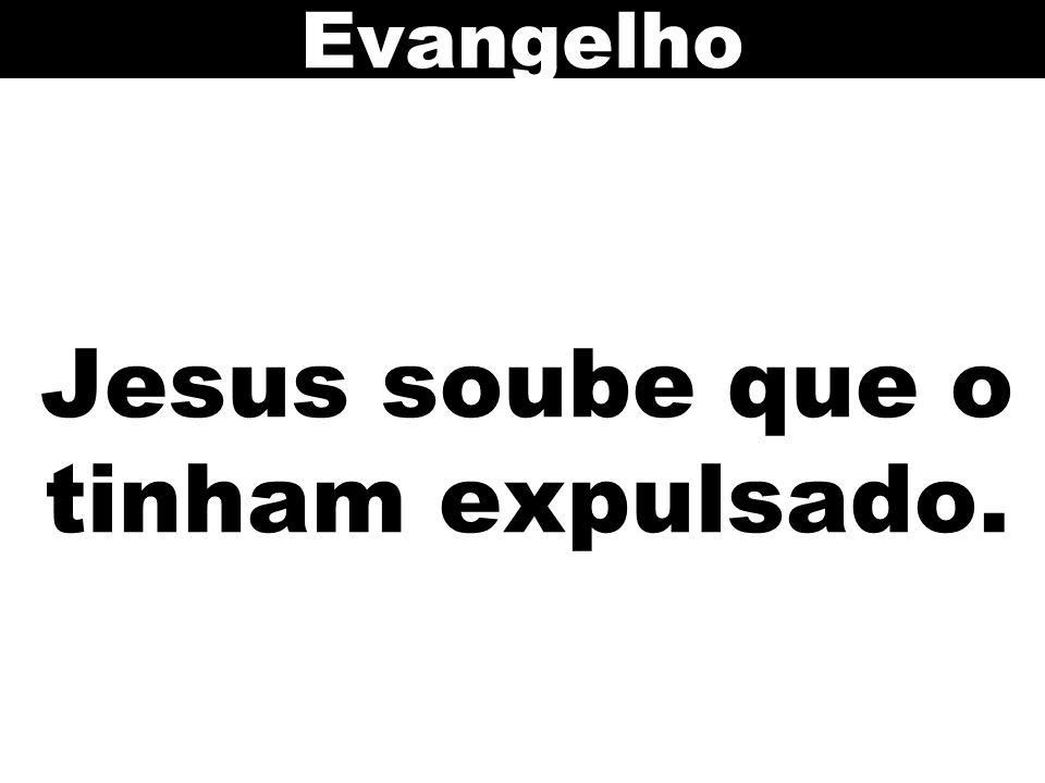 Jesus soube que o tinham expulsado.