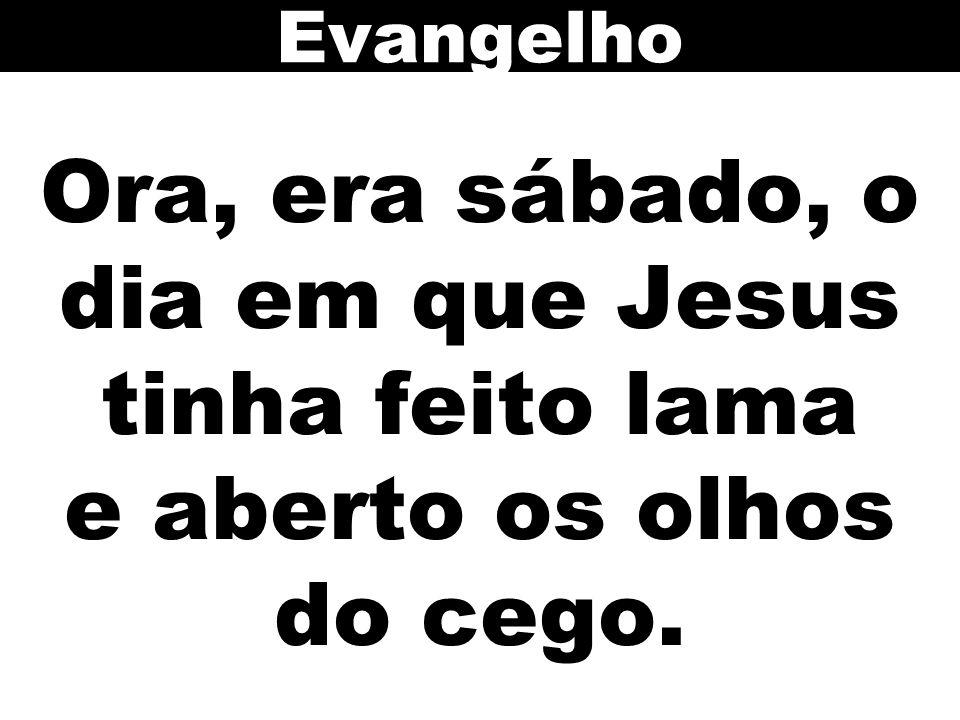 Evangelho Ora, era sábado, o dia em que Jesus tinha feito lama e aberto os olhos do cego. 92
