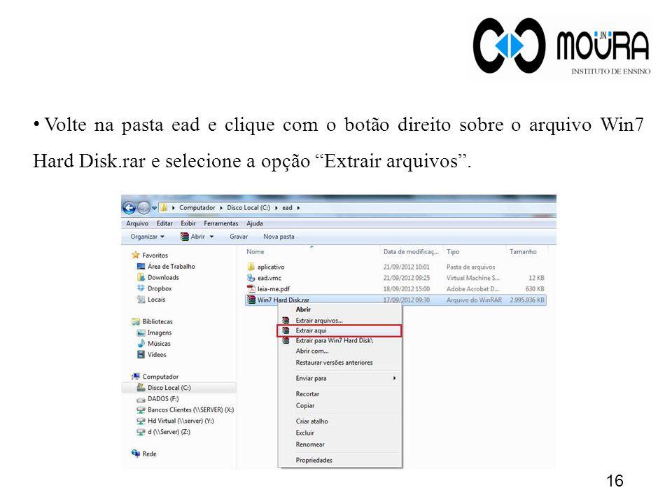 Volte na pasta ead e clique com o botão direito sobre o arquivo Win7 Hard Disk.rar e selecione a opção Extrair arquivos .