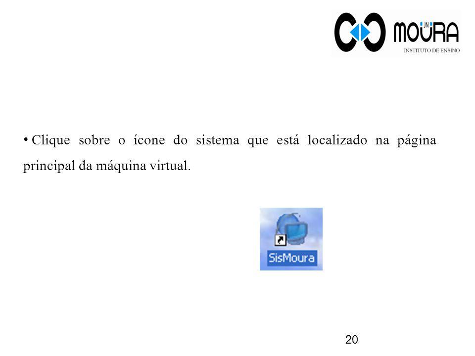 Clique sobre o ícone do sistema que está localizado na página principal da máquina virtual.
