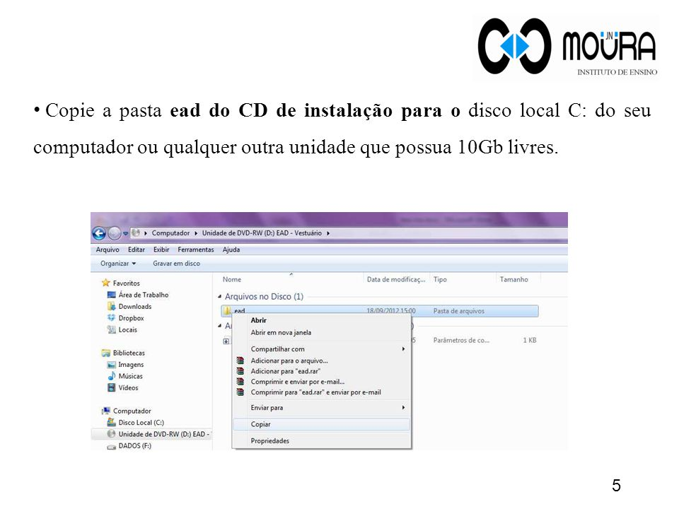 Copie a pasta ead do CD de instalação para o disco local C: do seu computador ou qualquer outra unidade que possua 10Gb livres.