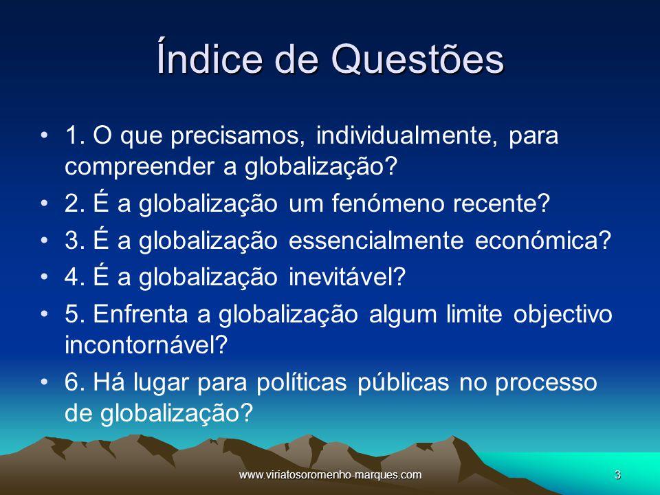 Índice de Questões 1. O que precisamos, individualmente, para compreender a globalização 2. É a globalização um fenómeno recente