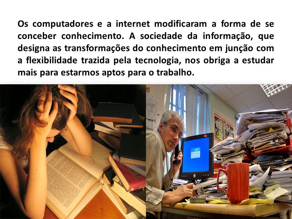 Os computadores e a internet modificaram a forma de se conceber conhecimento.