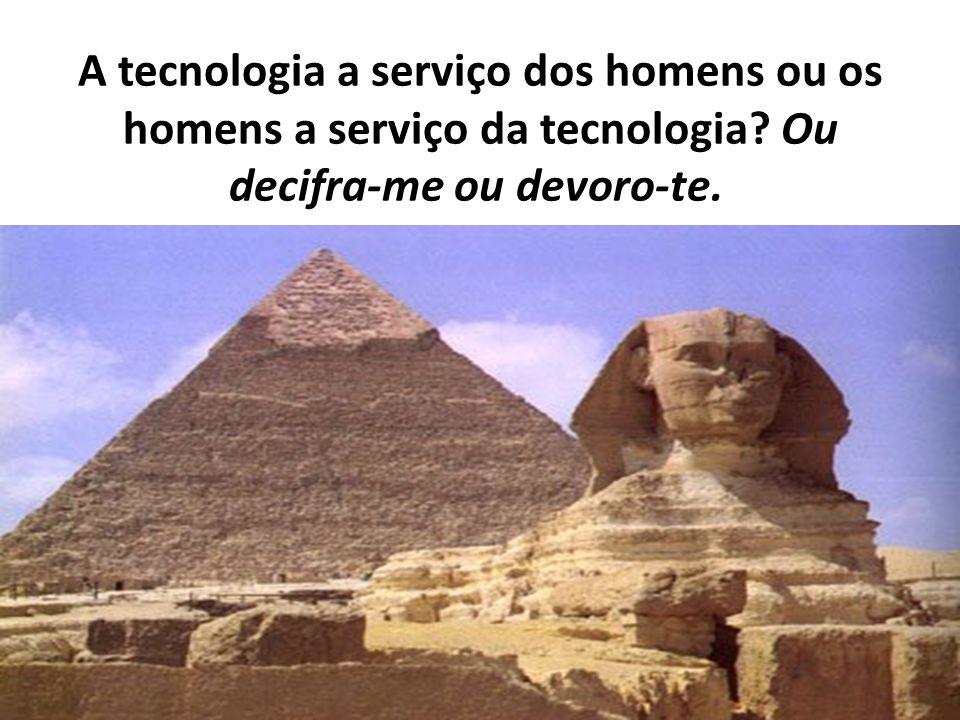 A tecnologia a serviço dos homens ou os homens a serviço da tecnologia