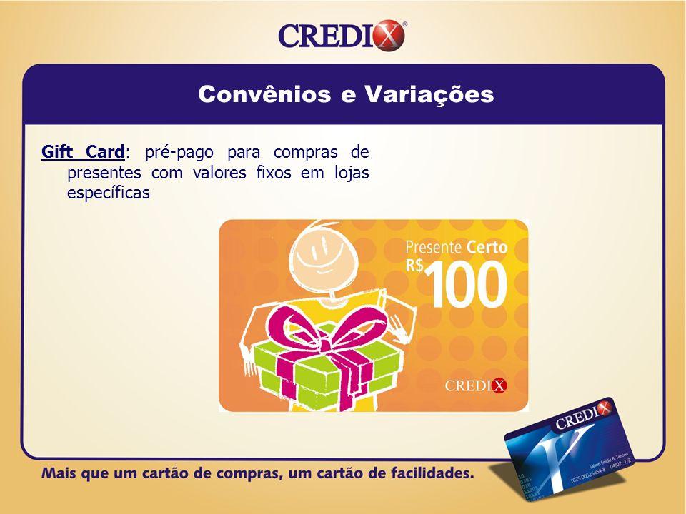 Convênios e Variações Gift Card: pré-pago para compras de presentes com valores fixos em lojas específicas.