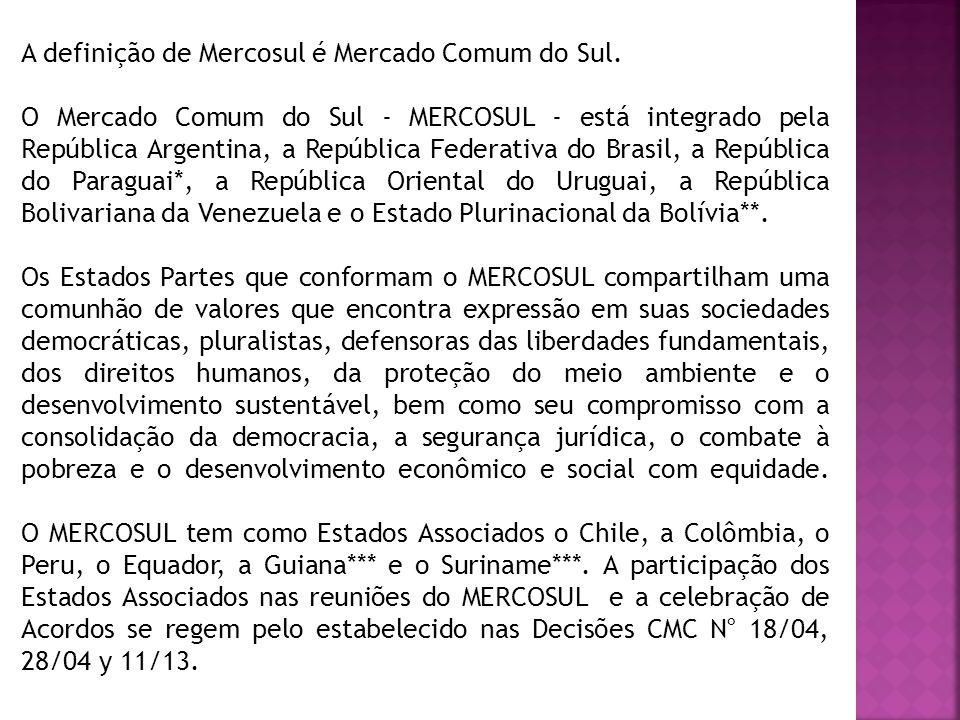 A definição de Mercosul é Mercado Comum do Sul.