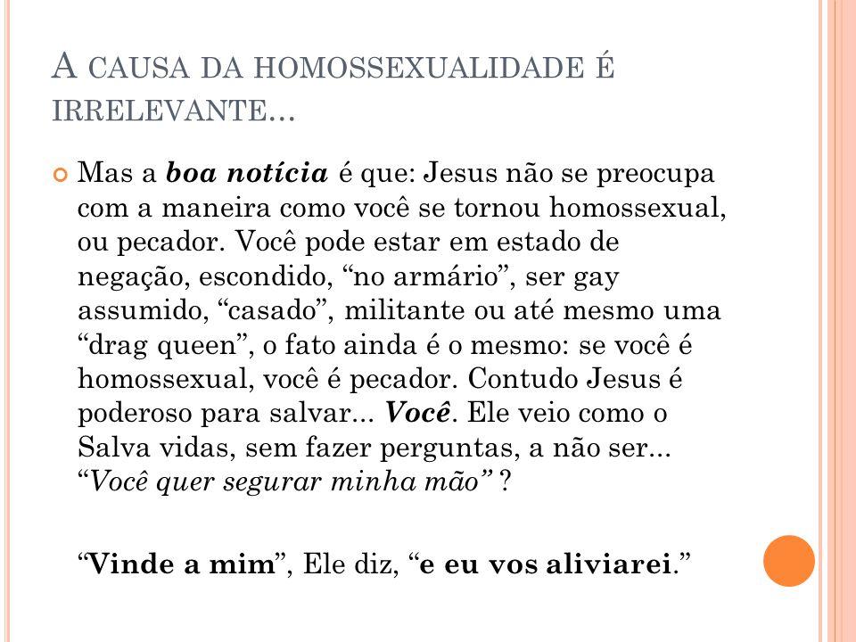 A causa da homossexualidade é irrelevante...