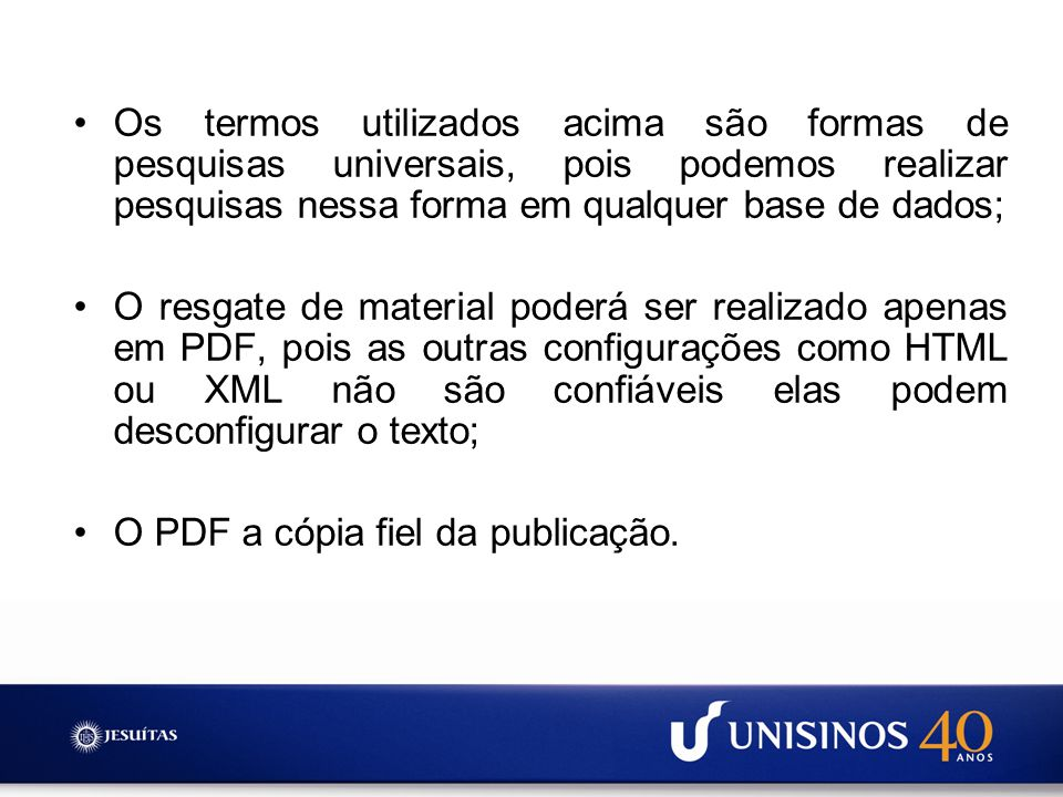 Os termos utilizados acima são formas de pesquisas universais, pois podemos realizar pesquisas nessa forma em qualquer base de dados;