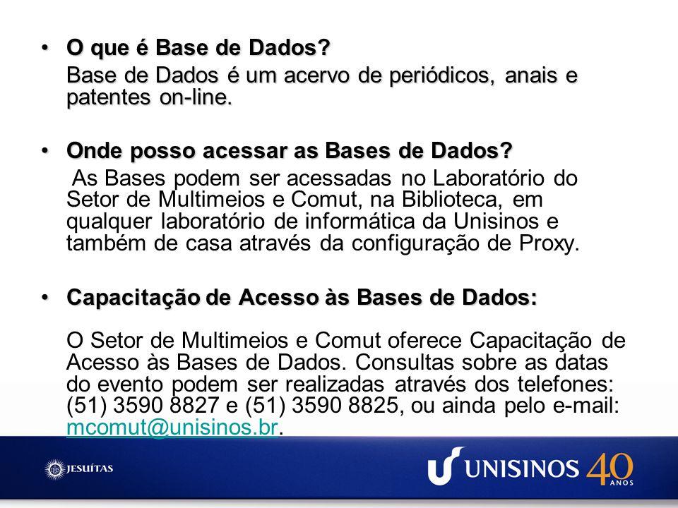 O que é Base de Dados Base de Dados é um acervo de periódicos, anais e patentes on-line. Onde posso acessar as Bases de Dados
