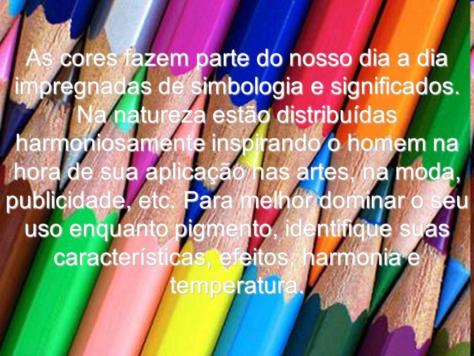 As cores fazem parte do nosso dia a dia impregnadas de simbologia e significados.