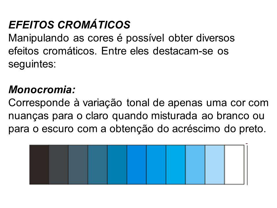 EFEITOS CROMÁTICOS Manipulando as cores é possível obter diversos efeitos cromáticos. Entre eles destacam-se os seguintes: