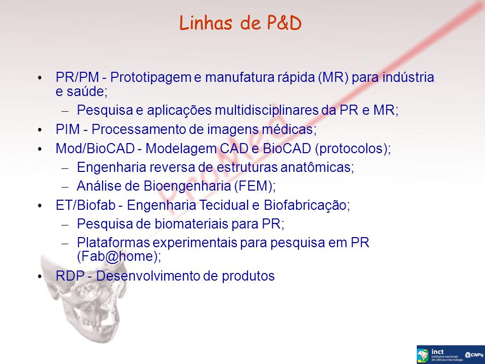 Linhas de P&D PR/PM - Prototipagem e manufatura rápida (MR) para indústria e saúde; Pesquisa e aplicações multidisciplinares da PR e MR;