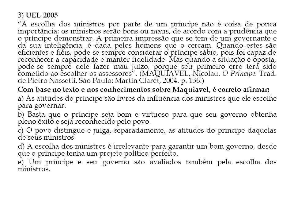 3) UEL-2005 A escolha dos ministros por parte de um príncipe não é coisa de pouca importância: os ministros serão bons ou maus, de acordo com a prudência que o príncipe demonstrar.