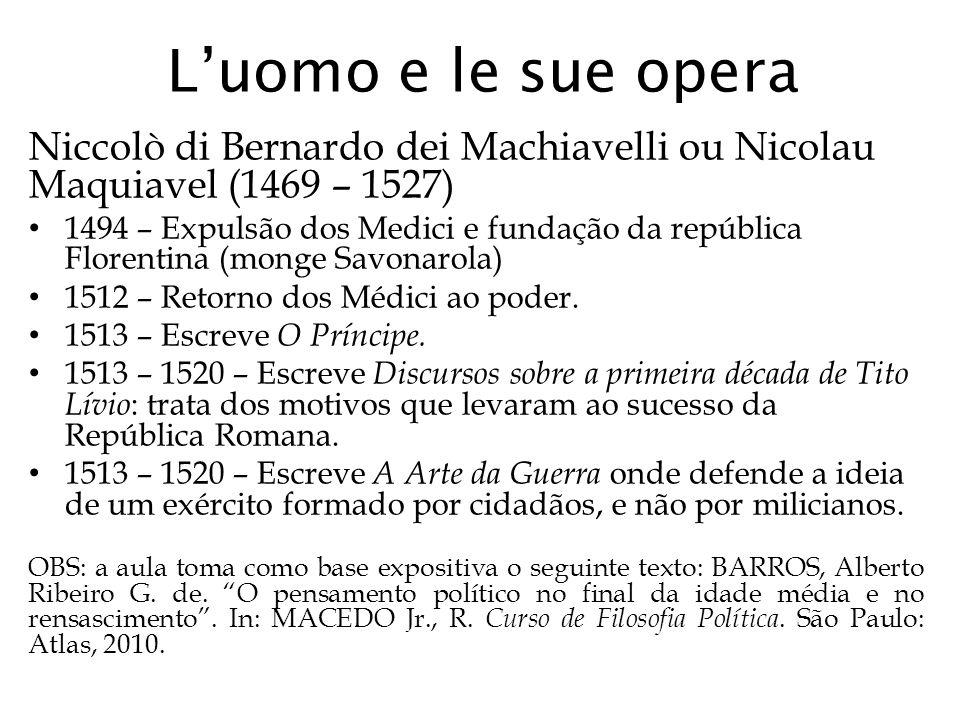 L'uomo e le sue opera Niccolò di Bernardo dei Machiavelli ou Nicolau Maquiavel (1469 – 1527)