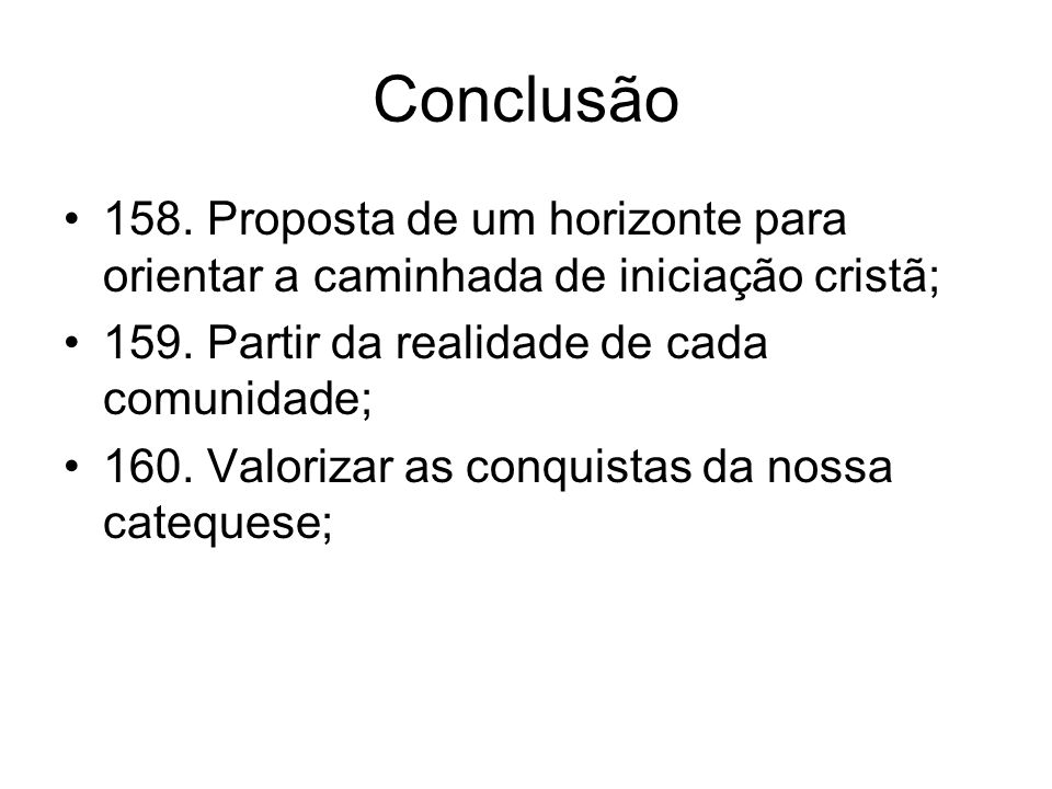 Conclusão 158. Proposta de um horizonte para orientar a caminhada de iniciação cristã; 159. Partir da realidade de cada comunidade;