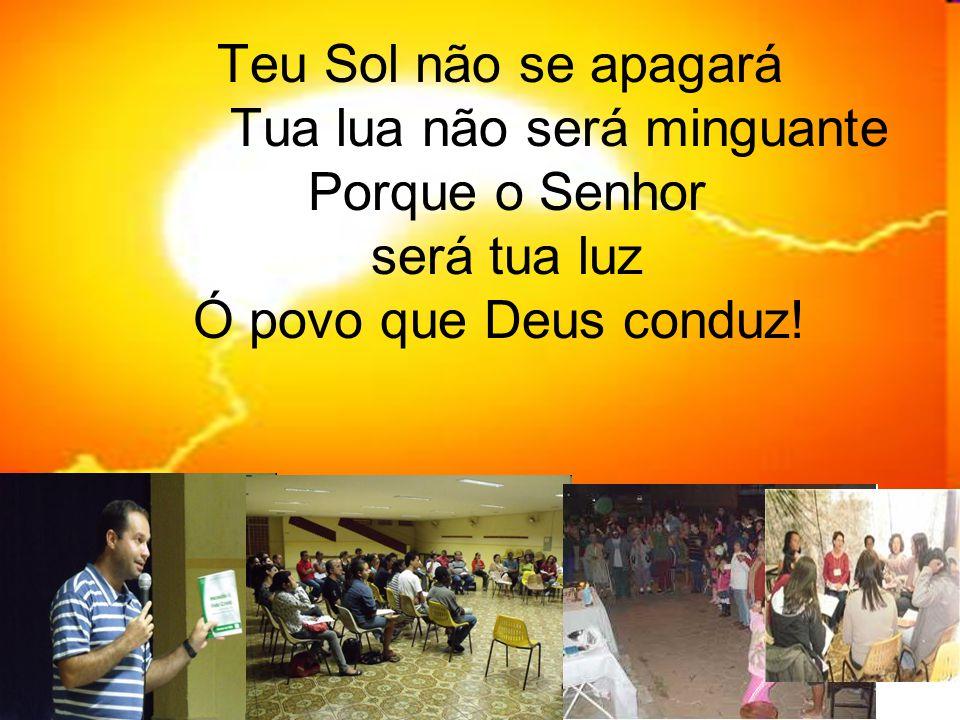 Teu Sol não se apagará Tua lua não será minguante Porque o Senhor será tua luz Ó povo que Deus conduz!