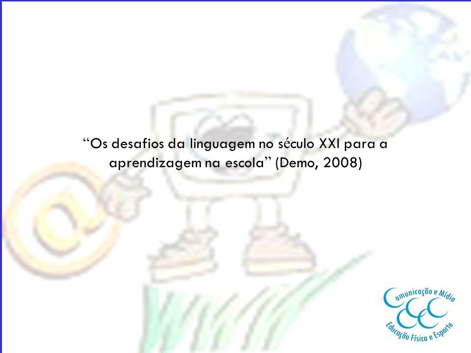 Os desafios da linguagem no século XXI para a aprendizagem na escola (Demo, 2008)
