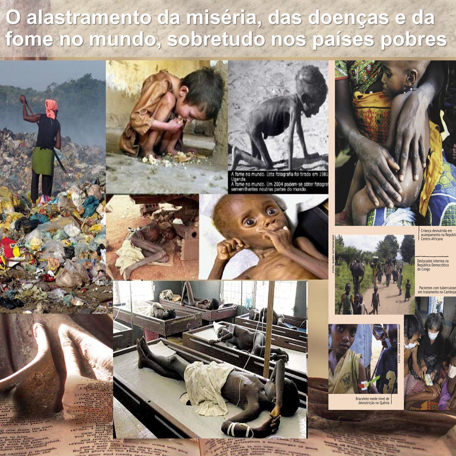 O alastramento da miséria, das doenças e da fome no mundo, sobretudo nos países pobres