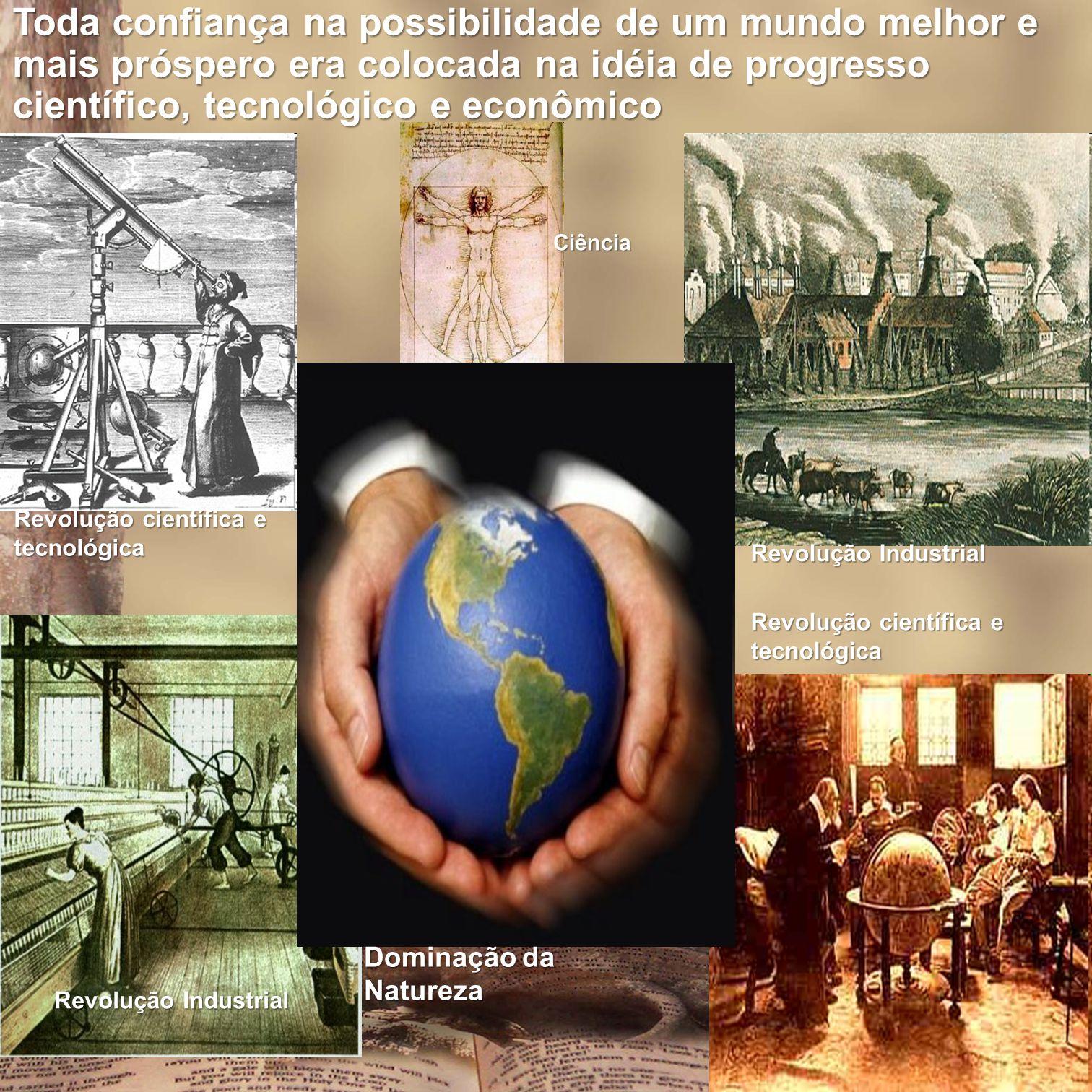 Toda confiança na possibilidade de um mundo melhor e mais próspero era colocada na idéia de progresso científico, tecnológico e econômico