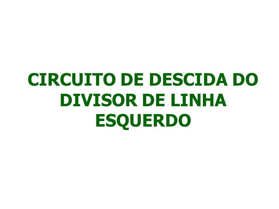 CIRCUITO DE DESCIDA DO DIVISOR DE LINHA ESQUERDO