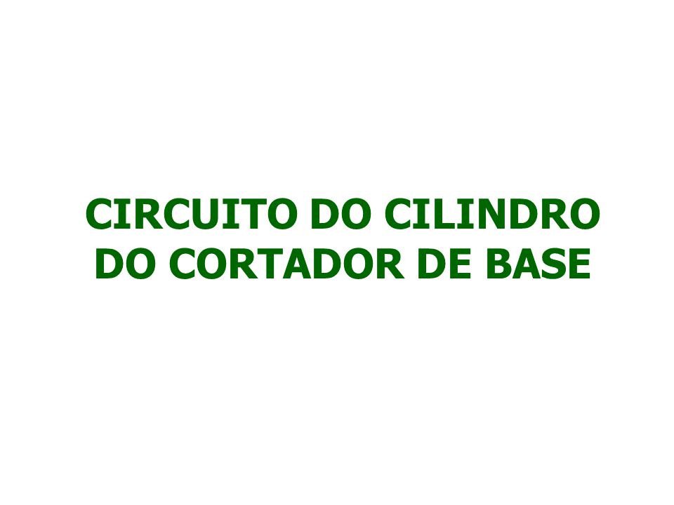 CIRCUITO DO CILINDRO DO CORTADOR DE BASE