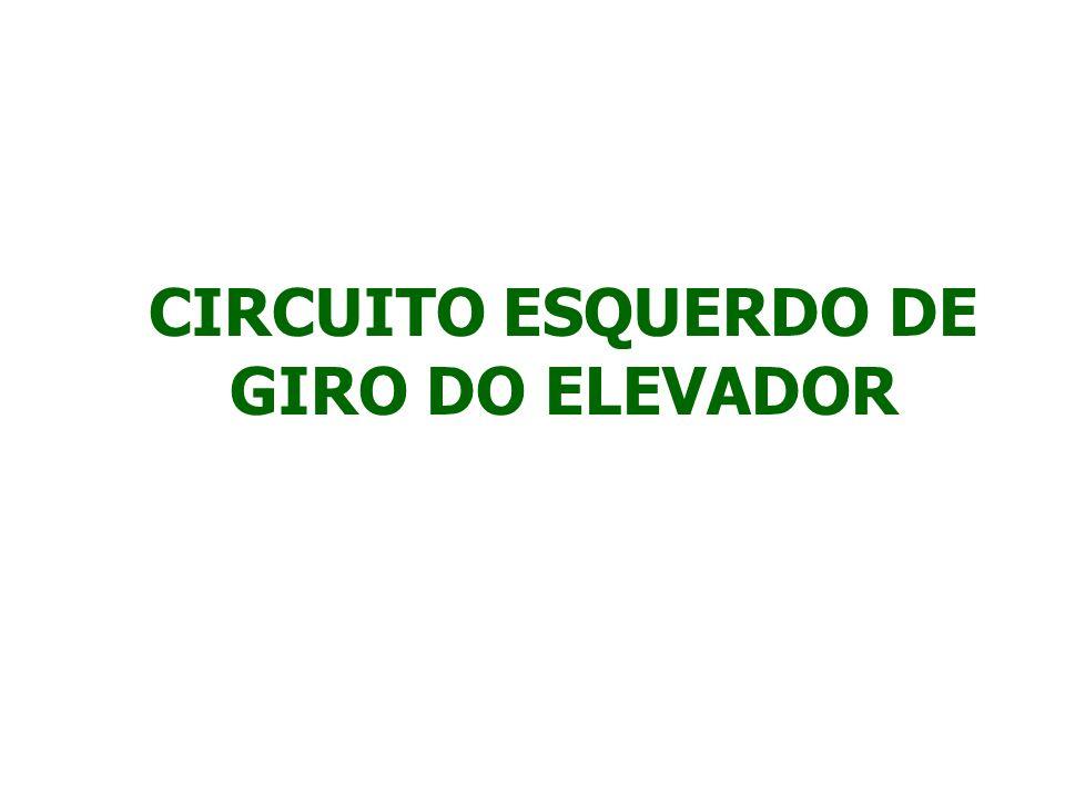 CIRCUITO ESQUERDO DE GIRO DO ELEVADOR