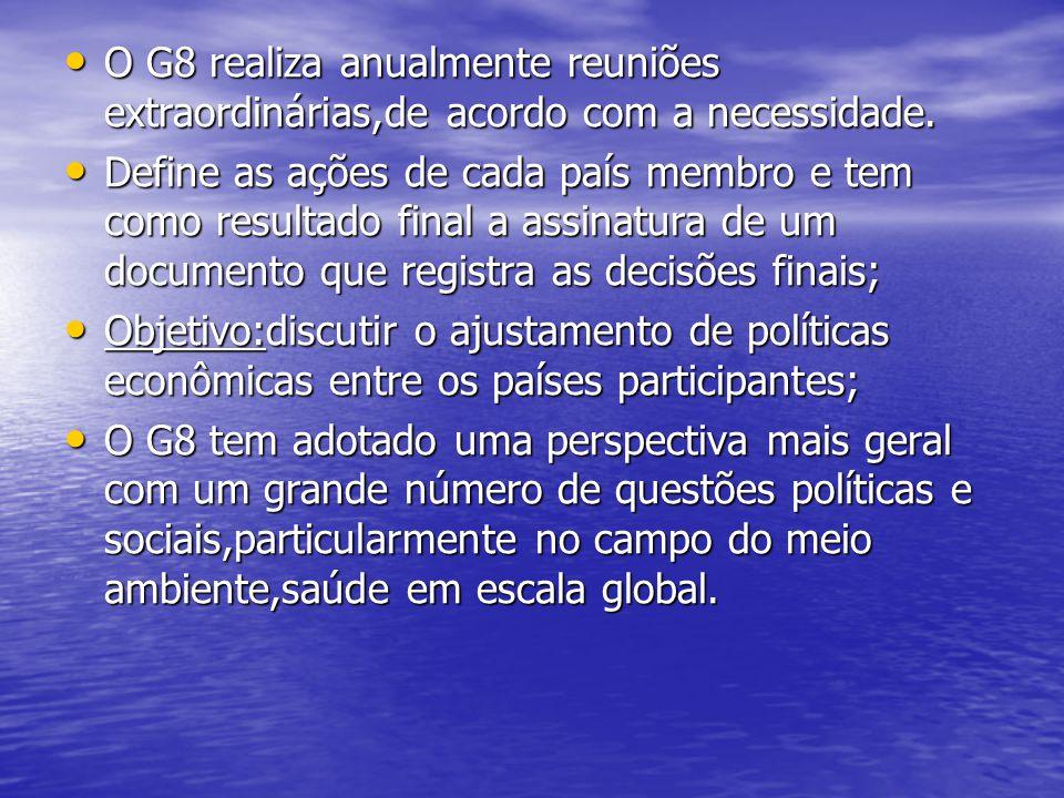 O G8 realiza anualmente reuniões extraordinárias,de acordo com a necessidade.