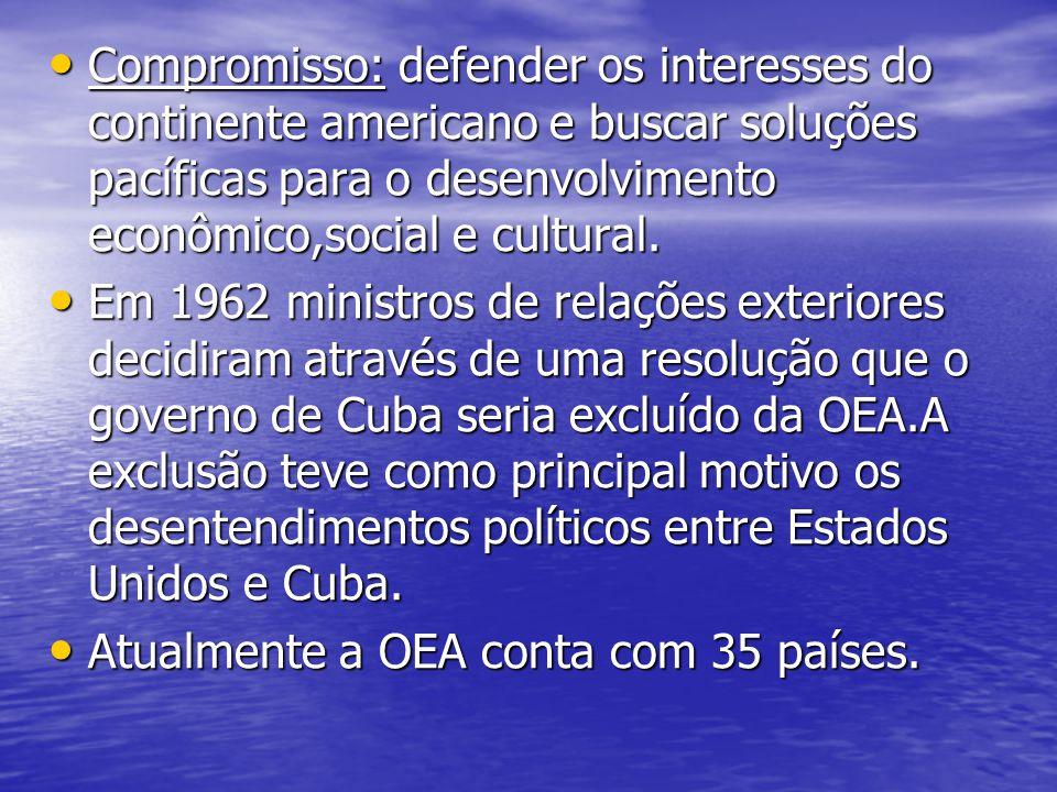 Compromisso: defender os interesses do continente americano e buscar soluções pacíficas para o desenvolvimento econômico,social e cultural.