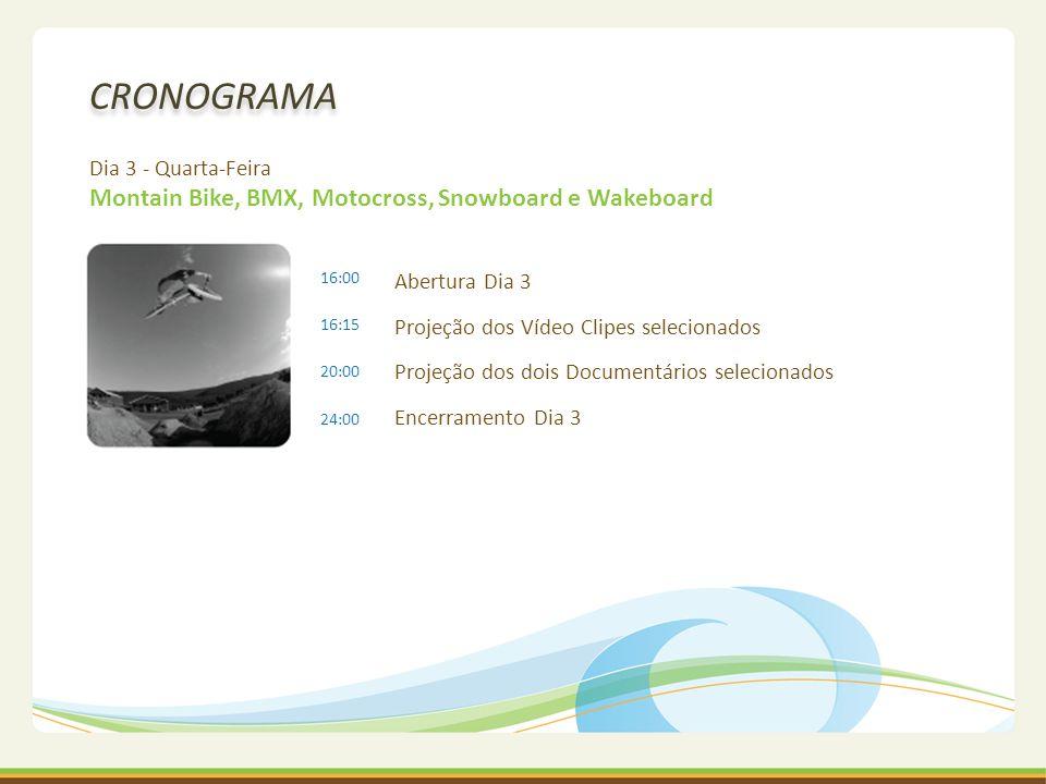 CRONOGRAMA Dia 3 - Quarta-Feira Montain Bike, BMX, Motocross, Snowboard e Wakeboard. 16:00. 16:15.