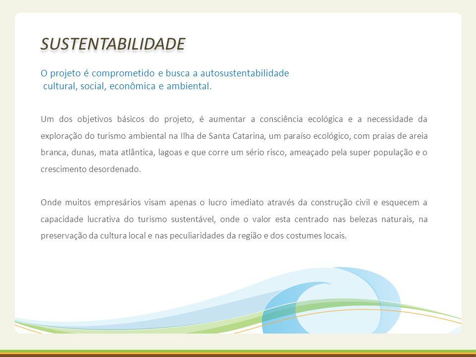 SUSTENTABILIDADE O projeto é comprometido e busca a autosustentabilidade. cultural, social, econômica e ambiental.