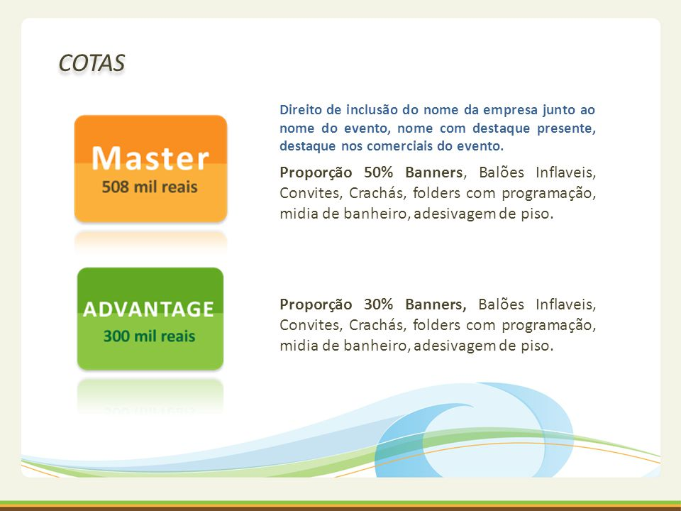 COTAS Direito de inclusão do nome da empresa junto ao nome do evento, nome com destaque presente, destaque nos comerciais do evento.