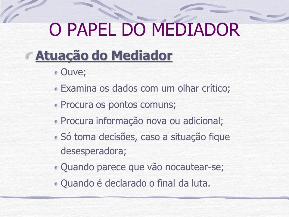 O PAPEL DO MEDIADOR Atuação do Mediador Ouve;