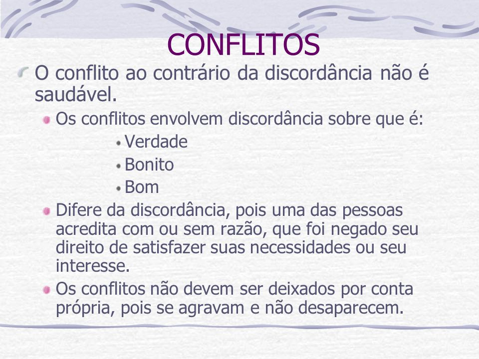 CONFLITOS O conflito ao contrário da discordância não é saudável.
