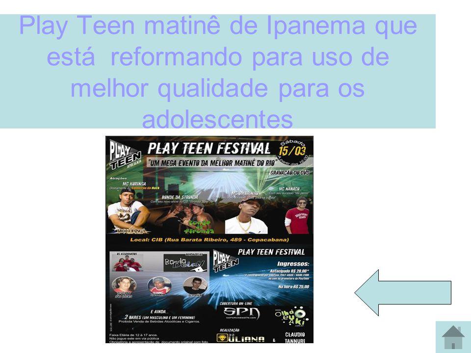 Play Teen matinê de Ipanema que está reformando para uso de melhor qualidade para os adolescentes