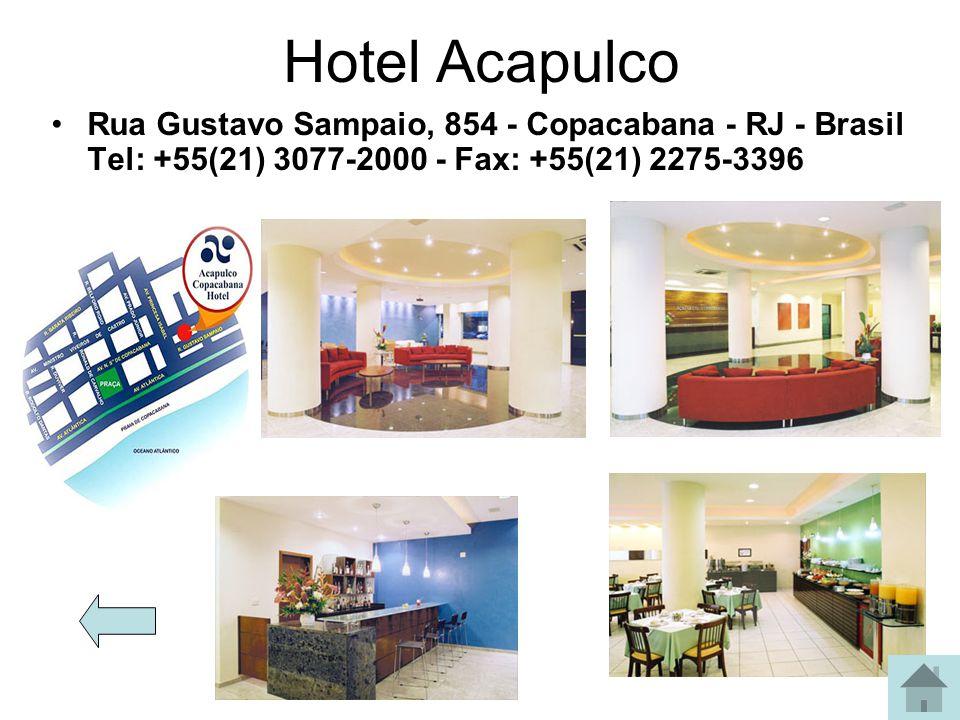 Hotel Acapulco Rua Gustavo Sampaio, 854 - Copacabana - RJ - Brasil Tel: +55(21) 3077-2000 - Fax: +55(21) 2275-3396.
