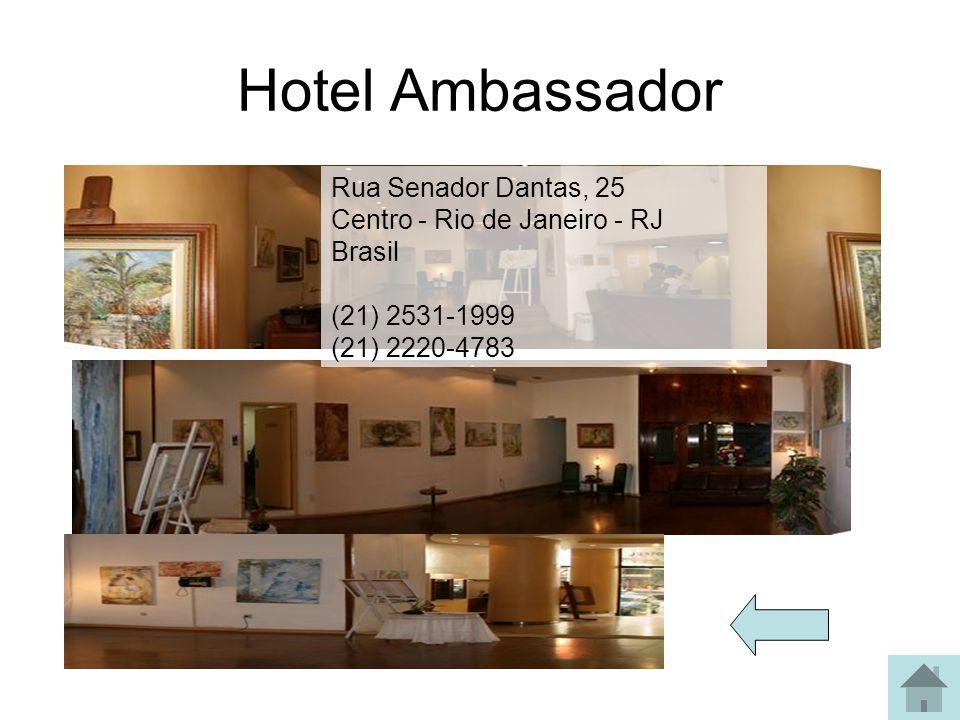 Hotel Ambassador Rua Senador Dantas, 25 Centro - Rio de Janeiro - RJ Brasil (21) 2531-1999 (21) 2220-4783.