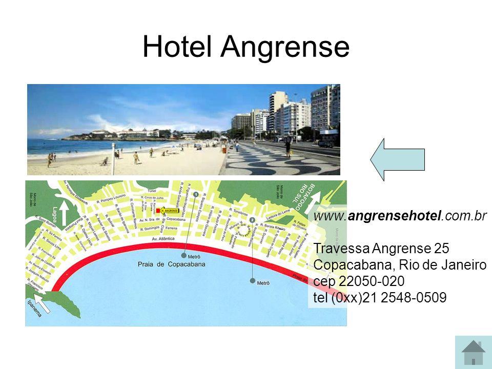 Hotel Angrense www.angrensehotel.com.br Travessa Angrense 25 Copacabana, Rio de Janeiro cep 22050-020 tel (0xx)21 2548-0509.