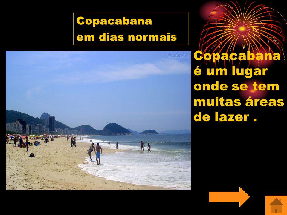Copacabana é um lugar onde se tem muitas áreas de lazer .