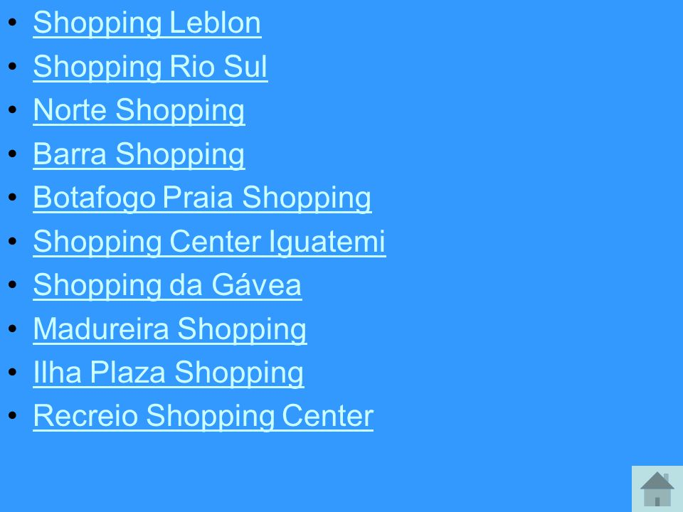 Shopping Leblon Shopping Rio Sul. Norte Shopping. Barra Shopping. Botafogo Praia Shopping. Shopping Center Iguatemi.