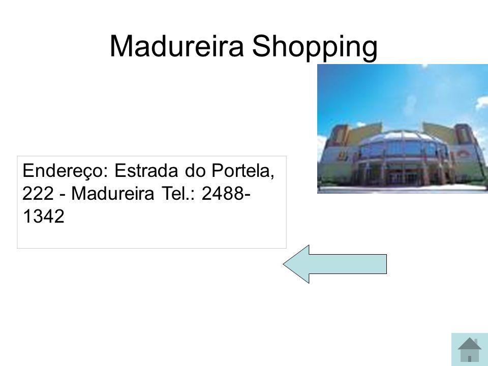 Madureira Shopping Endereço: Estrada do Portela, 222 - Madureira Tel.: 2488-1342