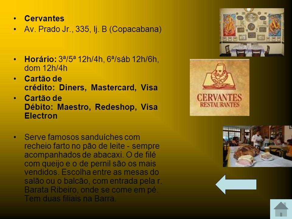Cervantes Av. Prado Jr., 335, lj. B (Copacabana) Horário: 3ª/5ª 12h/4h, 6ª/sáb 12h/6h, dom 12h/4h.
