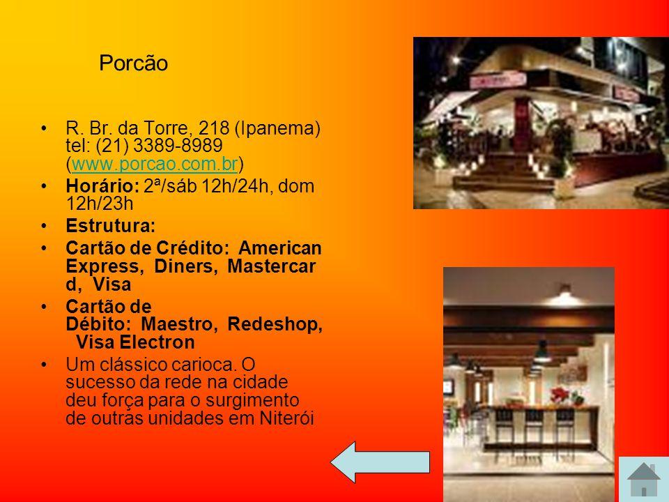 Porcão R. Br. da Torre, 218 (Ipanema) tel: (21) 3389-8989 (www.porcao.com.br) Horário: 2ª/sáb 12h/24h, dom 12h/23h.