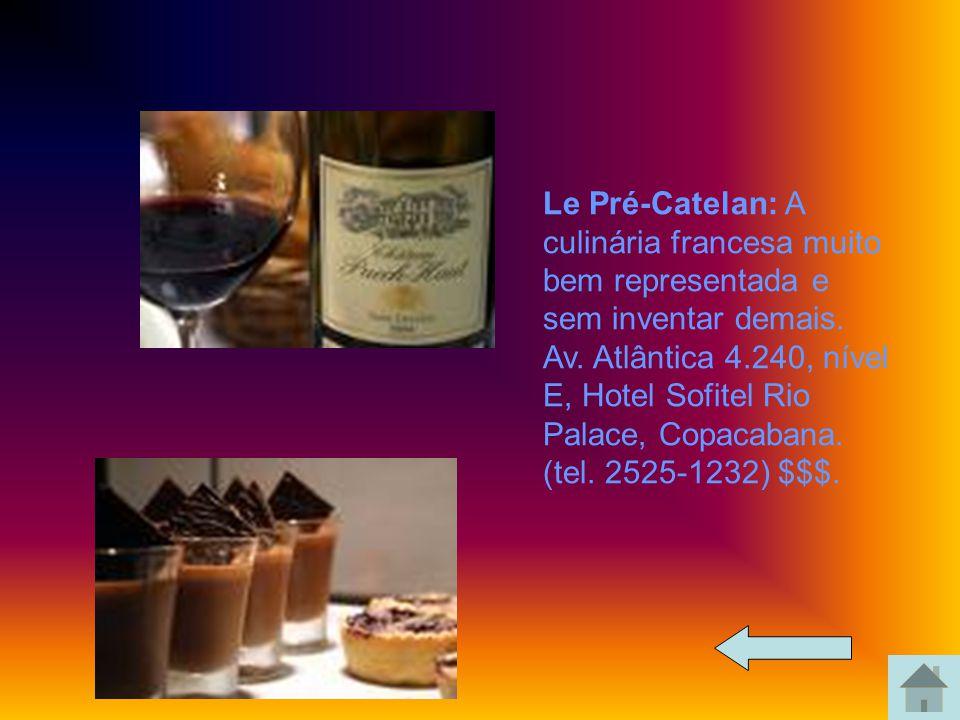 Le Pré-Catelan: A culinária francesa muito bem representada e sem inventar demais. Av. Atlântica 4.240, nível E, Hotel Sofitel Rio Palace, Copacabana. (tel. 2525-1232) $$$.