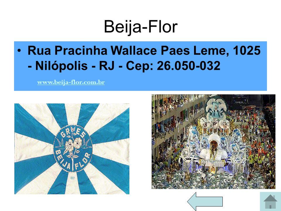 Beija-Flor Rua Pracinha Wallace Paes Leme, 1025 - Nilópolis - RJ - Cep: 26.050-032.